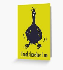I honk therefore I am - #black Greeting Card
