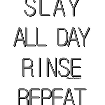 Slay All Day Rinse Repeat by BohoRho