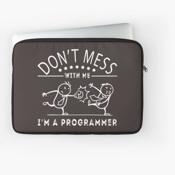 Don't mess with me. I'm a Programmer. Best Gift for Programmer Laptop Sleeve