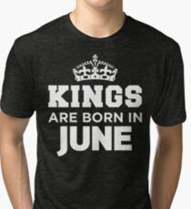 Kings Are Born In June Tri-blend T-Shirt