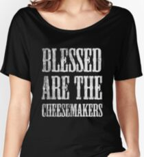 Blessed are the cheesemakers | Cult TV Best of British | Monty Python Women's Relaxed Fit T-Shirt