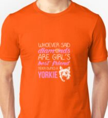 Whoever Said Diamonds Are A Girl's Best Friend Never Owned A Yorkie T-Shirt