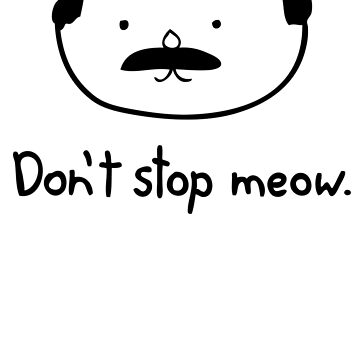 Dont Stop Cat by ListArt