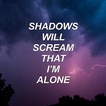 Shadows will scream that I'm alone {SAD LYRICS} by sadboyss
