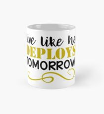 Live Like He Deploys Tomorrow Mug