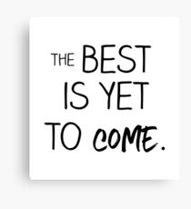 The best is yet to come! Canvas Print