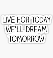 Live for today Sticker