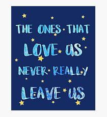 The ones that love us never leave us Photographic Print
