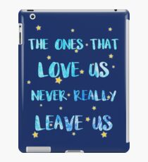 The ones that love us never leave us iPad Case/Skin
