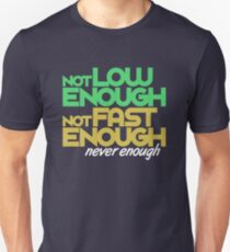 Not low enough, Not fast enough, Never enough (4) T-Shirt