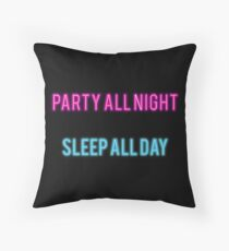 Party all night - Sleep all day Throw Pillow