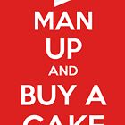 Man Up and Buy A Cake - Keep Calm Style by JordanDefty