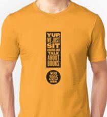 Winter Institute 10 Design Finalist - Yup, We Just Sit Around and Talk About Books  Unisex T-Shirt