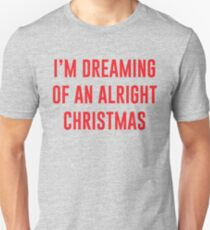I'm Dreaming Of An Alright Christmas T-Shirt