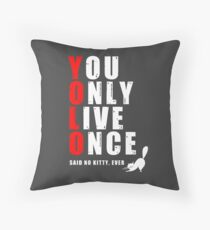 You only live once, said no kitty, ever. YOLO Throw Pillow