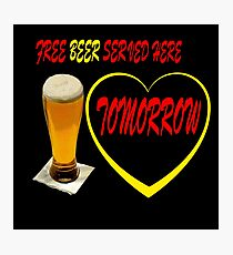 FREE BEER SERVED HERE TOMORROW Photographic Print