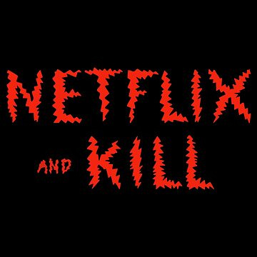 Netflix and Kill by kremi