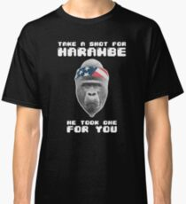 Take a Shot for Harambe, He took one For You Classic T-Shirt