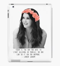 Lauren Graham | Today is the day you have to start believing in yourself.  iPad Case/Skin