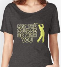 May the Course be with You Funny Golf T Shirt Women's Relaxed Fit T-Shirt