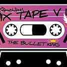 The Bullet King Mix tape V 1.0 by ninjapancake