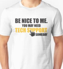 Be nice to me. You may need tech support someday T-Shirt
