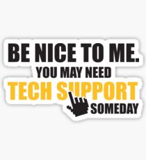 Be nice to me. You may need tech support someday Sticker