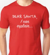 Dear Santa, I can explain... Unisex T-Shirt