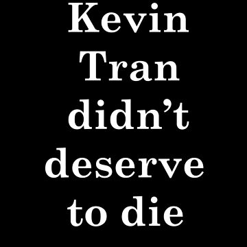 Kevin Tran didn't deserve to die by Pottergirl