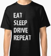Eat Sleep Drive Repeat Sport Shirt Funny Cute Gift For Team Player Race Driving Driver Truck Classic T-Shirt