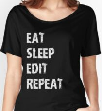 Eat Sleep Edit Repeat T Shirt Film Student Maker Editor You Video Tube Vlog Vlogger Women's Relaxed Fit T-Shirt