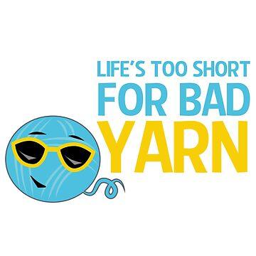 Life's Too Short for Bad Yarn by beckarahn