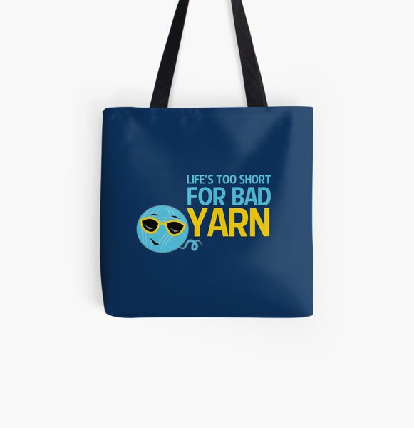 Life's Too Short for Bad Yarn All Over Print Tote Bag