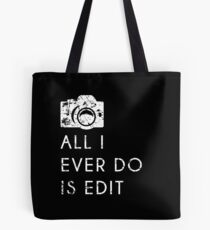 All I Ever Do Is Edit, Funny Photographer Quip Tote Bag