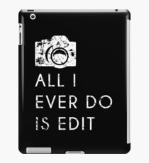 All I Ever Do Is Edit, Funny Photographer Quip iPad Case/Skin