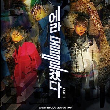 BIGBANG FXXK IT by LowOnSuga