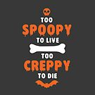 Too Spoopy to Live.  Too Creppy to Die. by Snellby