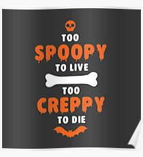Too Spoopy to Live.  Too Creppy to Die. Poster