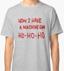 Die Hard Now I Have a Machine Gun Classic T-Shirt