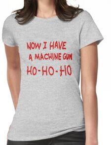 Die Hard Now I Have a Machine Gun Womens Fitted T-Shirt