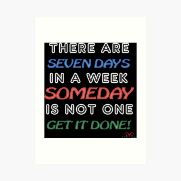 Someday is NOT a Weekday Art Print