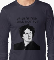 Up With This I Will Not Put! Long Sleeve T-Shirt