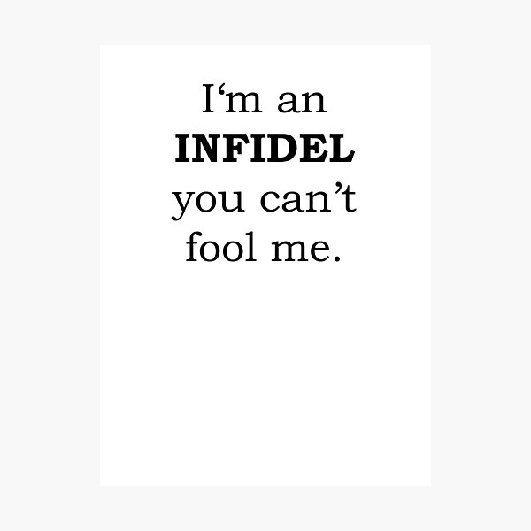 I'm an INFIDEL you can't fool me Photographic Print