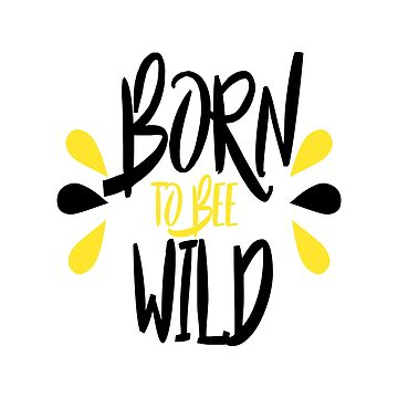 Born To Bee Wild! by kijkopdeklok