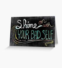 Shine On With Your Bad Self Greeting Card