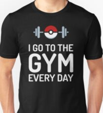 Pokemon Go // I Go To The Gym Every Day // Pokemon Gifts // Funny Quotes T-Shirt