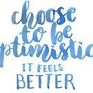 Choose to be optimistic, it feels better by Anastasiia Kucherenko