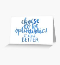 Choose to be optimistic, it feels better Greeting Card