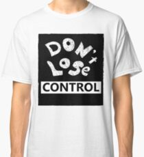 don't lose control Classic T-Shirt