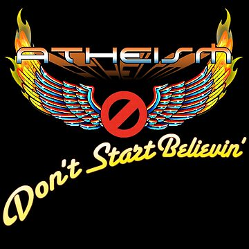ATHEISM - Don't Start Believin'! by JadBean